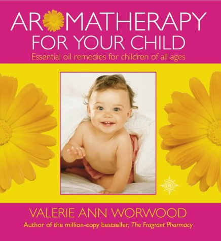 9780007109142: Aromatherapy for Your Child: Essential Oil Remedies for Children of All Ages