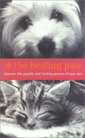 9780007109494: The Healing Paw: Not All Angels Have Wings!: Your Pet Can Heal Your Life