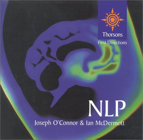 9780007110377: Thorsons First Directions - NLP: A Practical Guide to Achieving the Results You Want