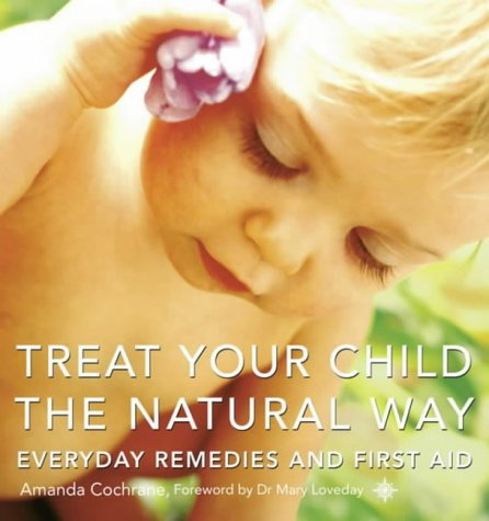 9780007110735: Treat Your Child the Natural Way: Everyday Remedies and First Aid