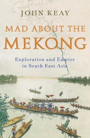 9780007111138: Mad About the Mekong: Exploration and Empire in South East Asia
