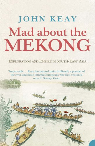 9780007111152: Mad About the Mekong: Exploration and Empire in South-East Asia