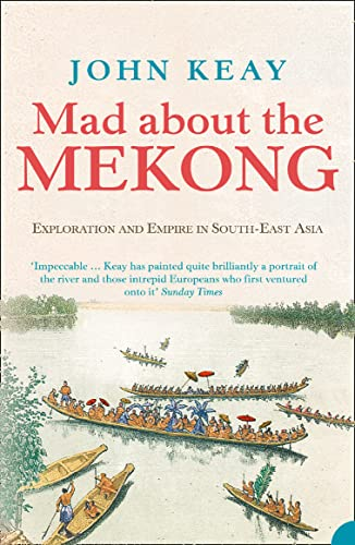 9780007111152: Mad About the Mekong: Exploration and Empire in South East Asia