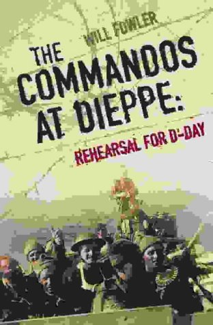 9780007111268: The Commandos at Dieppe: Rehearsal for D-Day: Operation Cauldron, No. 4 Commando Attack on the Hess Battery August 19th, 1942