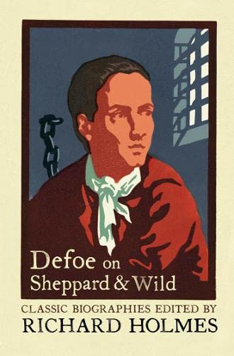 9780007111688: Defoe on Sheppard and Wild: The True and Genuine Account of the Life and Actions of the Late Jonathan Wild by Daniel Defoe