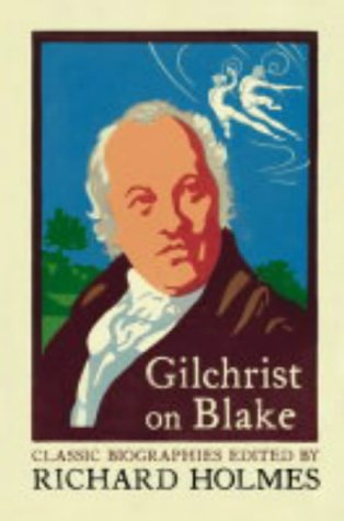 9780007111718: Gilchrist on Blake: The Life of William Blake by Alexander Gilchrist (Flamingo Classic Biographies)