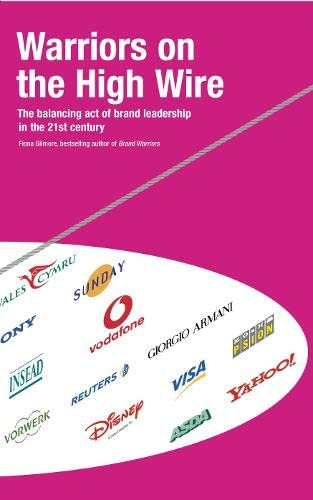 9780007112296: WARRIORS ON THE HIGH WIRE: THE BALANCING ACT OF BRAND LEADERSHIP IN THE 21ST CENTURY