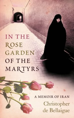 9780007113934: In the Rose Garden of the Martyrs: A Memoir of Iran