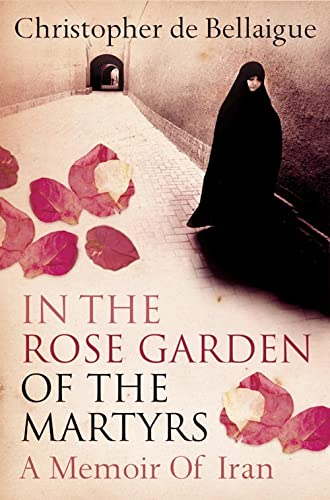 9780007113941: In the Rose Garden of the Martyrs: A Memoir of Iran