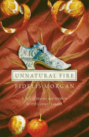9780007114245: Unnatural Fire. A Tale of Murder and Mayhem in 17th Century London