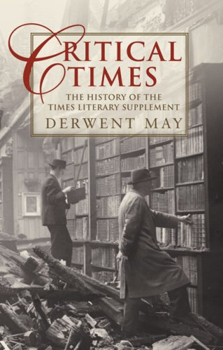 Critical Times: The History of the Times Literary Supplement: Derwent May