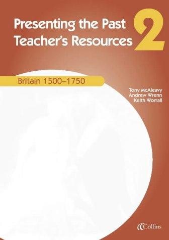 9780007114603: Presenting the Past (2) - Teacher's Resources: Britain 1500-1750