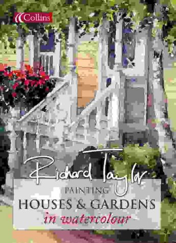 Painting Houses and Gardens in Watercolour: Taylor, Professor Richard