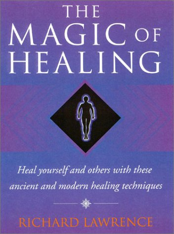 9780007115822: Magic of Healing: Heal Yourself and Others With These Ancient and Modern Techniques