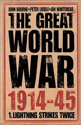 The Great World War 1914-1945: Lighting Strikes Twice (0007116179) by Liddle, Peter; Whitehead, Ian; Bourne, John
