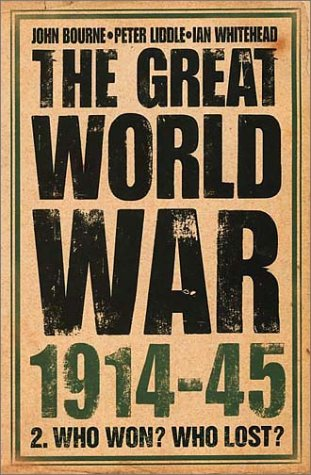 9780007116331: The Great World War 1914-45: Who Won? Who Lost?
