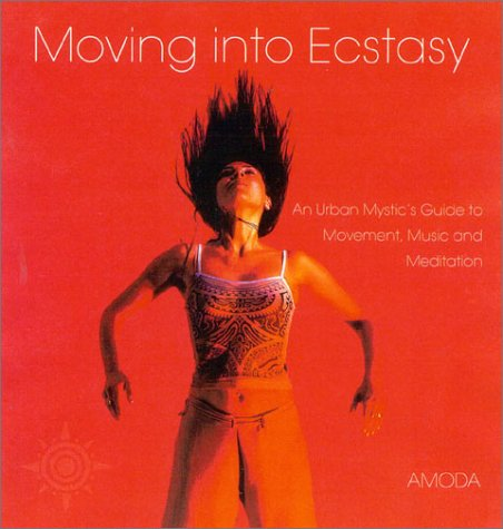 9780007116546: Moving Into Ecstasy: An Urban Mystic's Guide to Movement, Music, and Meditation