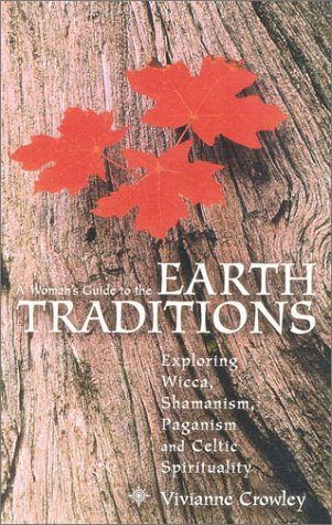 9780007116997: A Woman's Guide to the Earth Traditions: Exploring Wicca, Shamanism, Paganism and Celtic Spirituality