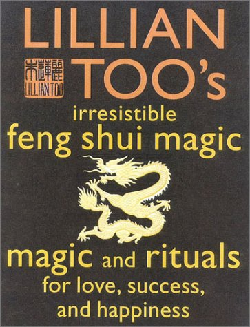 9780007117017: Lillian Too's Irresistible Feng Shui Magic: Magic and Rituals for Love, Success and Happiness