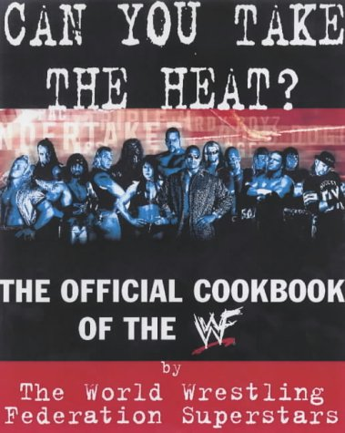 9780007117499: Can You Take the Heat? : The Official Cookbook of the Wwf