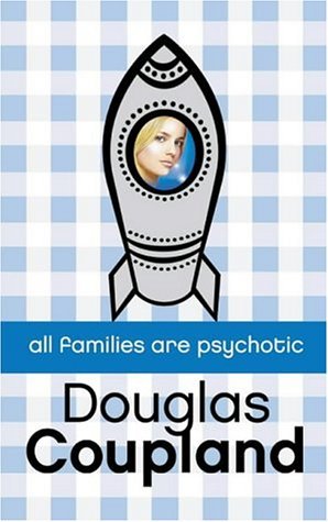 9780007117512: All Families Are Psychotic [Paperback]  by Coupland, Douglas