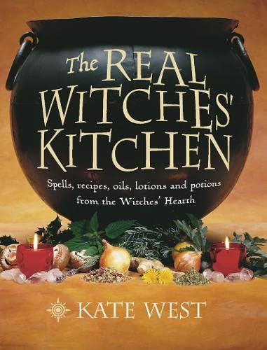 9780007117864: The Real Witches' Kitchen: Spells, Recipes, Oils, Lotions and Potions from the Witches' Hearth