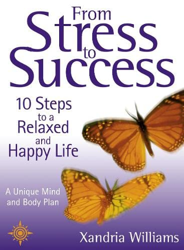9780007117918: From Stress To Success: 10 Steps to a Relaxed and Happy Life: a unique mind and body plan