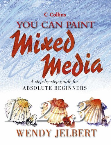9780007118533: Collins You Can Paint - Mixed Media: A step-by-step guide for absolute beginners