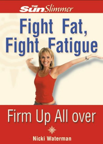 9780007118687: Fight Fat, Fight Fatigue: Firm Up All Over (