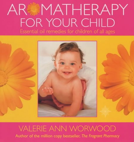 9780007118755: Aromatherapy for Your Child: Essential Oil Remedies for Children of All Ages