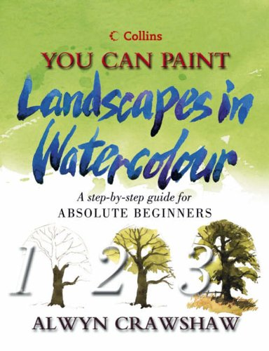 9780007119189: Landscapes in Watercolour: A step-by-step guide for absolute beginners (Collins You Can Paint)