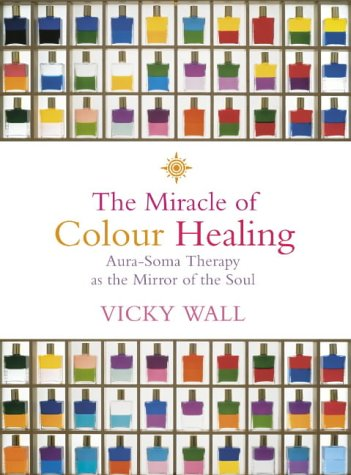 9780007120055: The Miracle of Colour Healing: Aura-Soma Therapy As the Mirror of the Soul