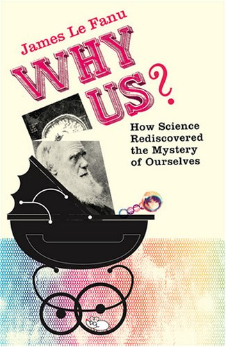 9780007120277: Why Us?: How Science Rediscovered the Mystery of Ourselves