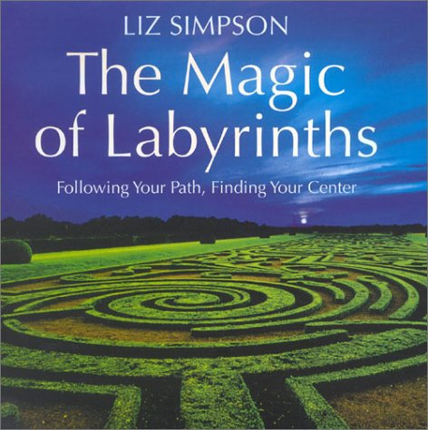 9780007120475: The Magic of Labyrinths: Following Your Path, Finding Your Center