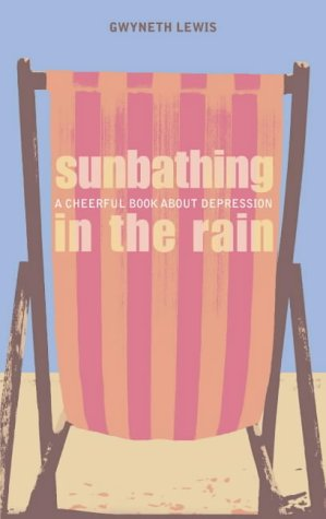 9780007120611: Sunbathing in the Rain: A Cheerful Book About Depression