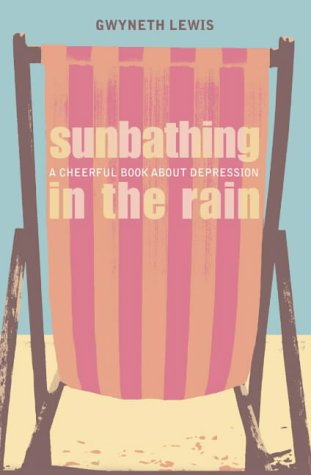9780007120628: Sunbathing in the Rain: A Cheerful Book About Depression