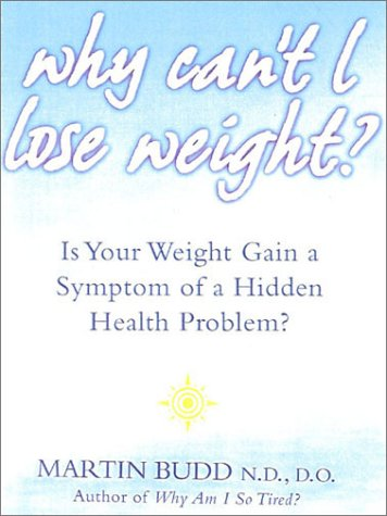 9780007120659: Why Can't I Lose Weight? What to Do When Weight Gain is a Symptom of a Hidden Health Problem