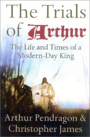 9780007121144: The Trials of Arthur: The Life and Times of a Modern-day King