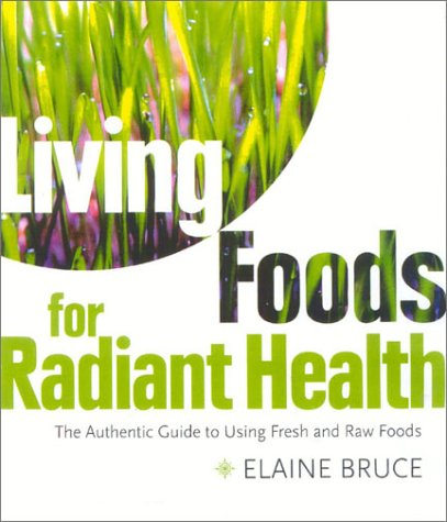 9780007121175: Living Foods for Radiant Health: The Authentic Guide to Using Fresh and Raw Foods