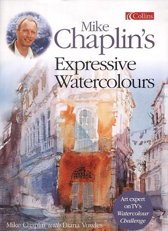 9780007121182: Mike Chaplin's Expressive Watercolours
