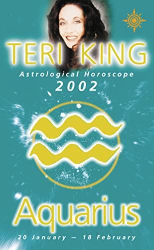 9780007121380: Teri King Astrological Horoscopes 2002:Aquarius (Teri King's Astrological Horoscopes)