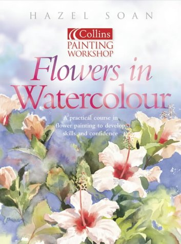 9780007121687: Painting Workshop Flowers in Watercolour (Collins painting workshop)