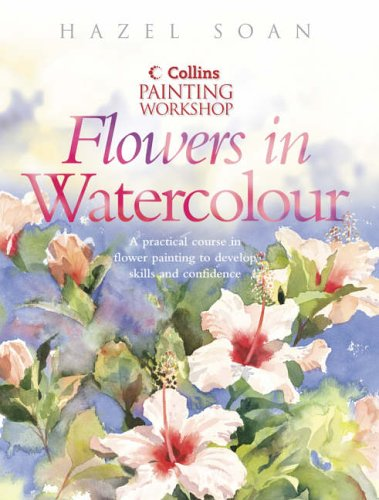 Painting Workshop Flowers in Watercolour (Collins painting: Soan, Hazel