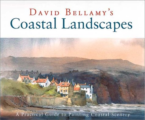 David Bellamy's Coastal Landscapes A Practical Guide to Painting Coastal Landscapes,: ...