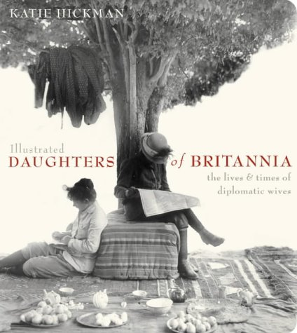 9780007122219: Illustrated Daughters of Britannia the public and private worlds of the diplomatic wife