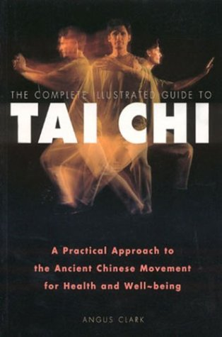 9780007122486: The Complete Illustrated Guide to Tai Chi: A Practical Approach to the Ancient Chinese Movement for Health and Well Being