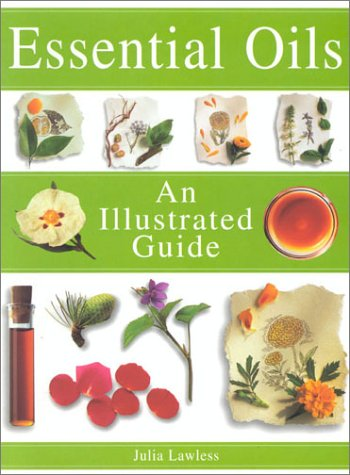 9780007122493: Essential Oils: An Illustrated Guide