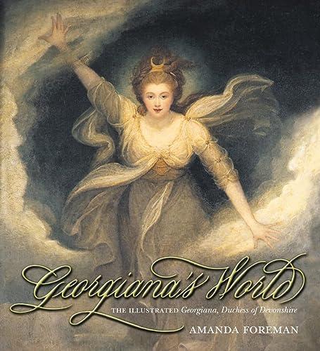 GEORGIANA'S WORLD. The Illustrated Georgiana, Duchess of: FOREMAN, Amanda