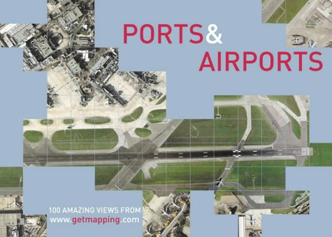 9780007122790: Ports and Airports: 100 Amazing Views (Www.Getmapping.Com)