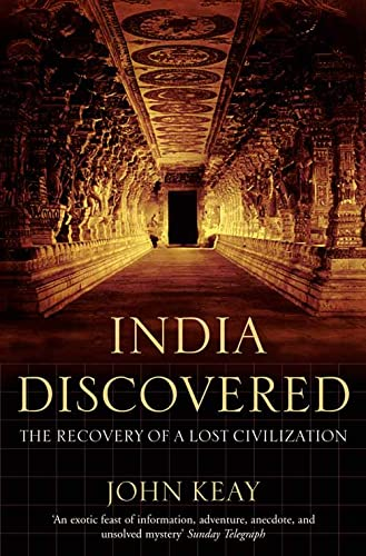 India Discovered: The Recovery of a Lost Civilization: John Keay